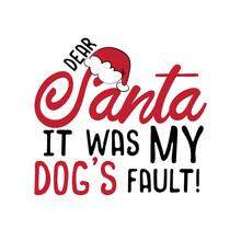 Dear Santa It Was My Dog's Fau...
