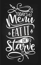 Today's Menu: Eat It Or Starve...