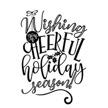 Wishing You A Cheerful Holiday...