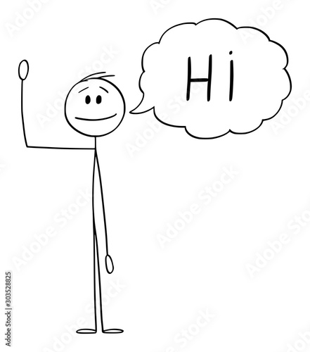 Fotografija Vector cartoon stick figure drawing conceptual illustration of man or businessman waving his hand, and greeting with text bubble or speech balloon saying hi