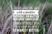 Inspirational Quote - Always End The Day With A Positive Though. No Matter How Hard Things Were, Tomorrow Is A Fresh Opportunity To Make It Better. With Blurry Grass Meadow Pattern Texture Background.