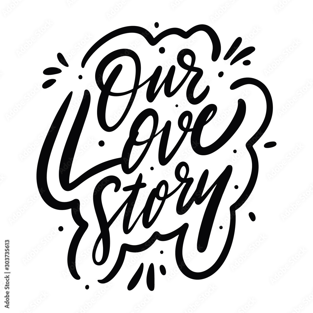 Fototapety, obrazy: Our Love Story calligraphy phrase. Black ink. Hand drawn vector lettering.