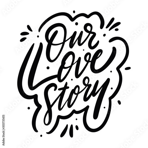Our Love Story calligraphy phrase. Black ink. Hand drawn vector lettering.