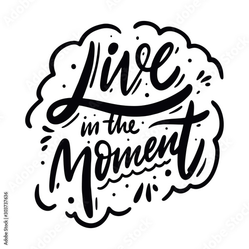 Papiers peints Positive Typography Live in the moment calligraphy phrase. Black ink. Hand drawn vector lettering.