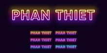 Neon Phan Thiet Name, City In Vietnam. Neon Text Of Phan Thiet City. Vector Set Of Glowing Headlines