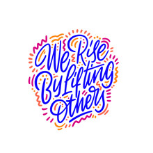 We Rise By Lifting Others Ink Pen Vector Lettering. Optimist Phrase, Hipster Saying Handwritten Calligraphy. T Shirt Decorative Print. Positive Message. Motivational Quote, Happy Lifestyle Slogan.