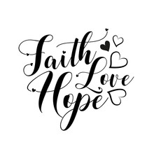 Faith Hope Love- Positive Handwritten Text, With Heart. Good For Greeting Card And  T-shirt Print, Flyer, Poster Design, Mug.