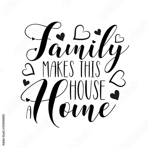 Family makes this house a home- positive handwritten text, with hearts. Good for greeting card and t-shirt print, flyer, poster design, mug.
