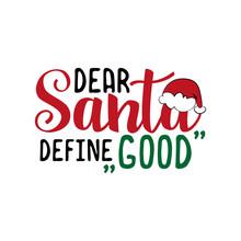 Dear Santa Define Good- Funnxy Christmas Text. Good For Greeting Card And  T-shirt Print, Flyer, Poster Design, Mug.