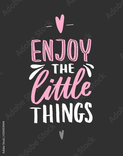 Obraz Hand drawn lettering inspirational phrase for poster enjoy the little things. Modern typography love poster. - fototapety do salonu
