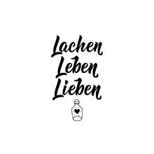 German Text: Laugh, Live, Love...