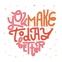 You Make Today Better. Heart-shaped Lettering Card. Isolated On White.