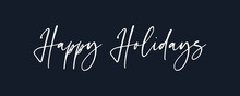 Happy Holidays  Lettering White Text Handwriting  Calligraphy Isolated On Black Background. Greeting Card Vector Illustration.
