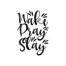 Wake Pray Slay- Positve Callig...