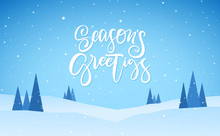 Flat Winter Snowy Landscape With Hand Lettering Of Season's Greetings. Christmas Background
