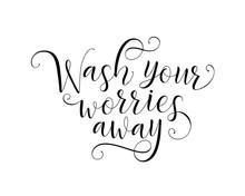 Wash Your Worries Away Calligr...