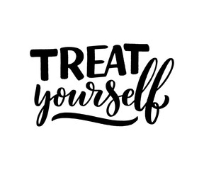 Treat yourself lettering. Vector quote for blog or sale. Time to something nice. Beauty, body care, premium cosmetics, delicious, tasty food, ego. Modern calligraphy. Design print