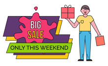 Only This Weekend, Big Black Friday Sale. Guy Stand And Hold Vector Box And Shopping Bag In Hands. Man Buy Goods And Gifts, Discounts In Stores And Shops. Colorful Caption On Label, Minimalism