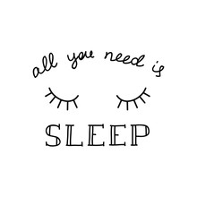 All You Need Is Sleep. Illustration Of A Closed Eyes With A Calligraphic Handwritten Phrase Isolated On White Background. Vector 8 EPS.
