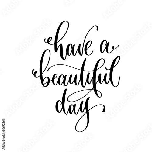 Papiers peints Positive Typography have a beautiful day - hand lettering inscription text