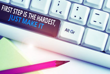 Writing Note Showing First Step Is The Hardest Just Make It. Business Concept For Dont Give Up On Final Route White Pc Keyboard With Note Paper Above The White Background