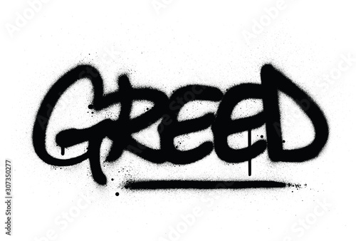 Photo graffiti greed word sprayed in black over white