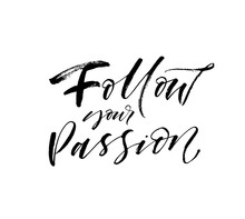 Follow Your Passion Card. Hand Drawn Brush Style Modern Calligraphy. Vector Illustration Of Handwritten Lettering.