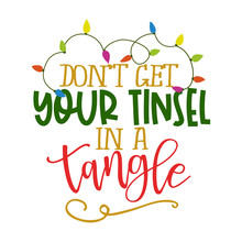 Don't Get Your Tinsel In A Tangle - Calligraphy Phrase For Christmas. Hand Drawn Lettering For Xmas Greetings Cards, Invitations. Good For T-shirt, Mug, Scrap Booking, Gift, Printing Press.
