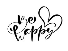 Be Happy Modern Brush Calligraphy Text. Handwritten Ink Lettering With Heart. Hand Drawn Design For Greeting Card, Invitation, Poster, Banner