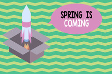 Word Writing Text Spring Is Coming. Business Photo Showcasing After Winter Season Is Approaching Enjoy Nature Flowers Sun Fire Launching Rocket Carton Box. Starting Up Project. Fuel Inspiration