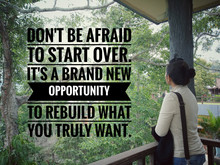 Inspirational Motivational Quote - Do Not Afraid To Start Over. It Is A Brand New Opportunity To Rebuild What You Truly Want. With Young Woman Standing Alone  Looking At Forest View Background.