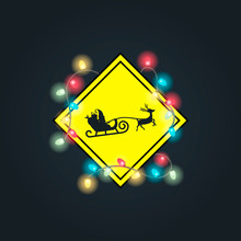 Caution Santa Traffic Sign With Christmas Lights. A Yellow Sign Is Shrouded In Christmas Lights. Santa Deer Sign And Santa Sign. Vector
