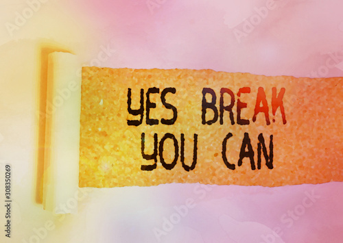 Photo Conceptual hand writing showing Yes break You Can
