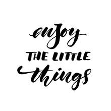 Enjoy The Little Things Card. Modern Vector Brush Calligraphy. Ink Illustration With Hand-drawn Lettering.