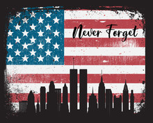 Never Forget September 11, 2001 NYC Skyline Silhouette On American Flag Grunge Background