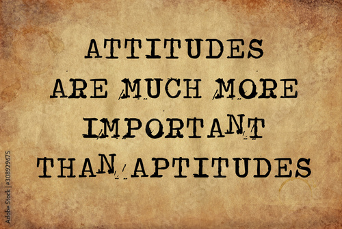 Attitudes are much more important than aptitudes Wallpaper Mural