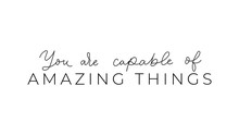 You Are Capable Of Amazing Thi...