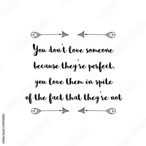 You don't love someone because they're perfect, you love them in spite of the fact that they're not Tapéta, Fotótapéta