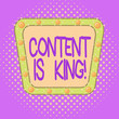canvas print picture - Conceptual hand writing showing Content Is King. Concept meaning marketing focused growing visibility non paid search results Asymmetrical uneven shaped pattern object multicolour design