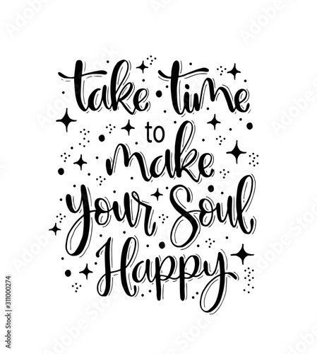 Vászonkép Take time to make your soul happy, hand lettering, motivational quotes