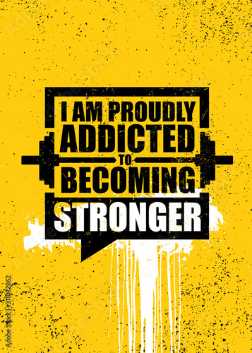 Fotografie, Obraz I Am Proudly Addicted To Becoming Stronger