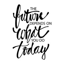 The Future Depends On What You...