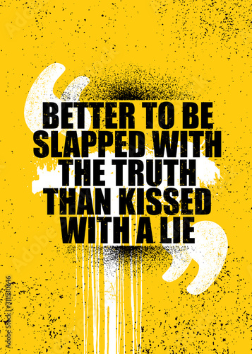 Fotografie, Obraz  Better to be slapped with the truth than kissed with a lie