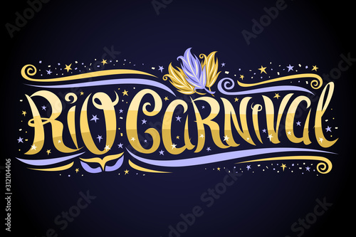 Fotomural  Vector greeting card for Rio Carnival, decorative label with curly calligraphic font, design swirls and blue carnival mask, banner with swirly type for yellow words rio carnival on dark background