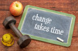 change takes time - fitness and determination concept