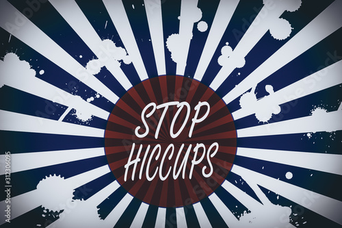 Conceptual hand writing showing Stop Hiccups Wallpaper Mural