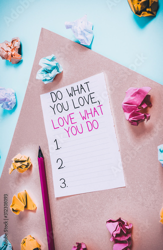 Photo  Conceptual hand writing showing Do What You Love Love What You Do