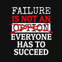 Failure Is Not An Option. Everyone Has To Succeed Quote