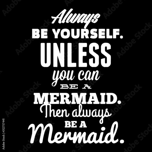 Fotografía always be yourself unless you can be a mermaid then always be a mermaid inspirat