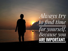 Inspirational Quote - Always Try To Find Time For Yourself. Because You Are Important. With Young Woman Silhouette Standing Looking At Sun Peeking Behind The Clouds.